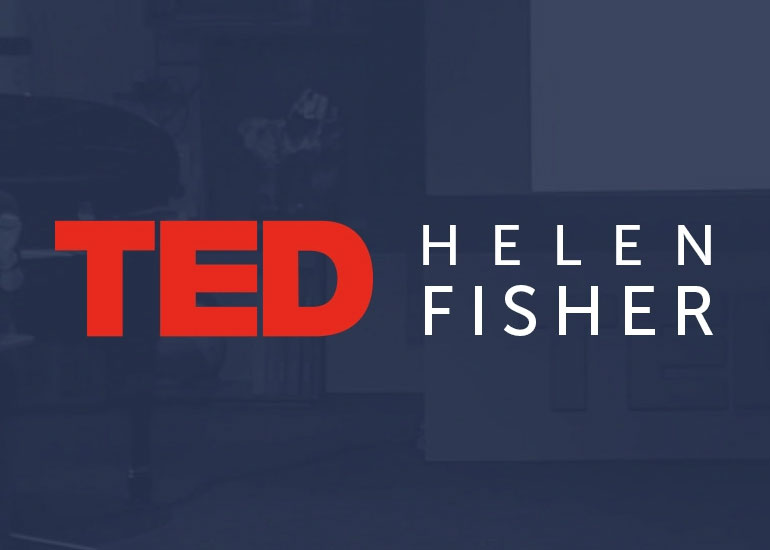 Love on the Brain: Lessons from Helen Fisher's TED Talk